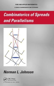 Combinatorics of Spreads and Parallelisms ebook by Johnson, Norman