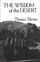 The Wisdom of the Desert ebook by Thomas Merton