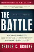 The Battle - How the Fight between Free Enterprise and Big Government Will Shape America's Future eBook by Arthur C. Brooks
