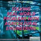 Solving Real World Problems with Agricultural Engineering ebook by Marcia Amidon Lusted, Heather Moore Niver