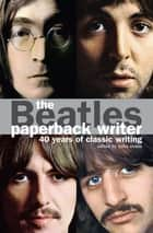 The Beatles: Paperback Writer ebook by Mike Evans,John Lennon,George Melly,Hunter Davis,Brian Epstein Brian Epstein