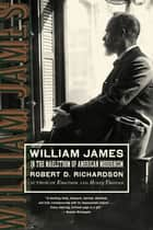 William James - In the Maelstrom of American Modernism ebook by Robert D. Richardson