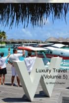 Luxury Travel (Volume 5) ebook by Word Chapter