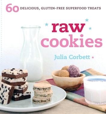Raw Cookies - 60 Delicious, Gluten-Free Superfood Treats eBook by Julia Corbett