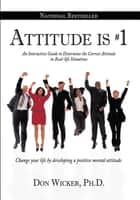 Attitude is #1 ebook by Don Wicker, Ph.D.