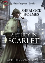 A STUDY IN SCARLET - The Complete Illustrated Novels of Sherlock Holmes NO 1 ebook by ARTHUR CONAN DOYLE