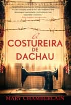 A costureira de Dachau ebook by Mary Chamberlain, Alyne Azuma