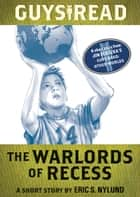 Guys Read: The Warlords of Recess - A Short Story from Guys Read: Other Worlds ebook by Eric S Nylund