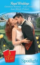 Royal Weddings: The Reluctant Princess / Princess Dottie / The Royal MacAllister (Mills & Boon Spotlight) ebook by Christine Rimmer, Lucy Gordon, Joan Elliott Pickart