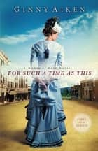 For Such a Time as This - A Women of Hope Novel ebook by Ginny Aiken