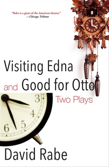 Visiting Edna and Good for Otto - Two Plays eBook by David Rabe