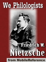 We Philologists (Mobi Classics) ebook by Friedrich Wilhelm Nietzsche, J. M. Kennedy (Translator)