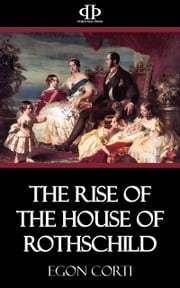 The Rise of the House of Rothschild ebook by Egon Corti