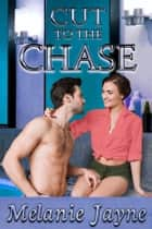 Cut to the Chase ebook by Melanie Jayne