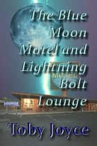 The Blue Moon Hotel and Lightning Bolt Lounge ebook by Toby Joyce
