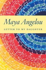 Letter to My Daughter ebook by Maya Angelou