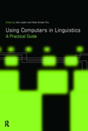 Using Computers in Linguistics - A Practical Guide ebook by Helen Aristar Dry,John Lawler
