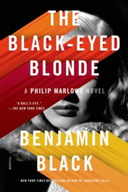 The Black-Eyed Blonde - A Philip Marlowe Novel ebook by Benjamin Black
