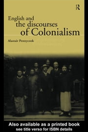 English and the Discourses of Colonialism ebook by Pennycook, Alastair
