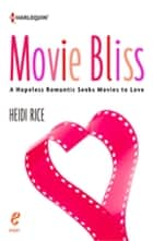 Movie Bliss - A Hopeless Romantic Seeks Films To Love ebook by Heidi Rice