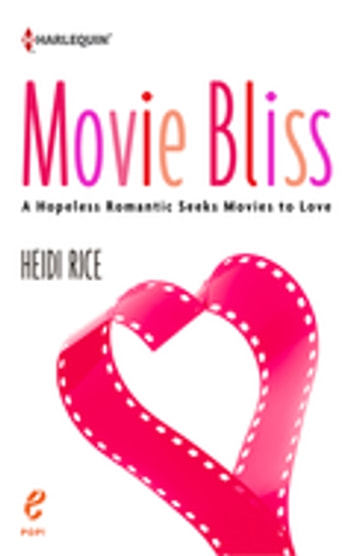 Movie Bliss - A Hopeless Romantic Seeks Films To Love 電子書 by Heidi Rice