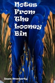 Notes From the Looney Bin ebook by Dean Moriarty