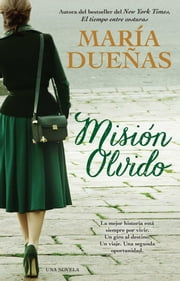 Mision olvido (The Heart Has Its Reasons Spanish Edition) - Una novela ebook by Maria Duenas