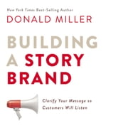 Building a StoryBrand - Clarify Your Message So Customers Will Listen audiobook by Donald Miller