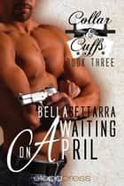 Waiting on April ebook by Bella Settarra