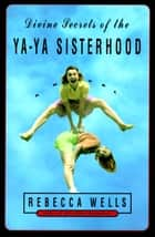 Divine Secrets of the Ya-Ya Sisterhood ebook by Rebecca Wells