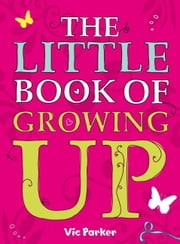 Little Book of Growing Up ebook by Victoria Parker