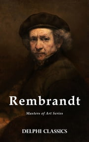 Delphi Complete Works of Rembrandt van Rijn (Illustrated) ebook by Rembrandt van Rijn