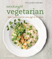 Weeknight Vegetarian - Simple healthy meals for any night of the week ebook by Ivy Manning