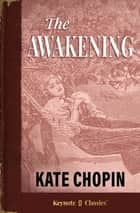 The Awakening (Annotated Keynote Classics) ebook by Kate Chopin, Michelle M White