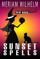 Sunset Spells ebook by Meriam Wilhelm