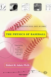 The Physics of Baseball - Third Edition, Revised, Updated, and Expanded ebook by Robert K. Adair