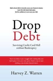 Drop Debt: Surviving Credit Card Hell Without Bankruptcy ebook by Harvey Z. Warren