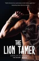 The Lion Tamer - The Sin Bin, #6 ebook by Dahlia Donovan