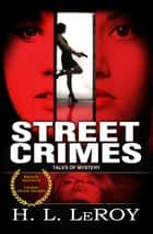 Street Crimes ebook by H. L. LeRoy