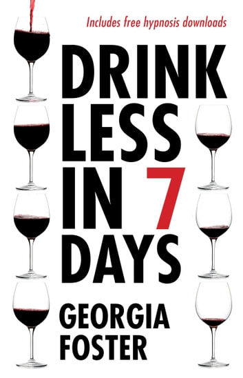 Drink Less in 7 Days ebook by Georgia Foster