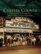 Chester County ebook by Chester County Historical Society,Chester County Camera Club