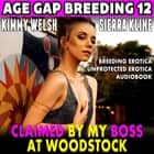Claimed By My Boss At Woodstock : Age Gap Breeding 12 (Breeding Erotica Unprotected Erotica Audiobook) audiobook by Kimmy Welsh