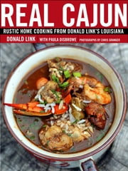 Real Cajun - Rustic Home Cooking from Donald Link's Louisiana ebook by Donald Link,Paula Disbrowe