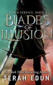 Blades Of Illusion: Crown Service #2 ebook by Terah Edun
