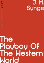The Playboy of the Western World - A Comedy in Three Acts ebook by J. M. Synge