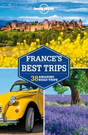 Lonely Planet France's Best Trips ebook by Lonely Planet, Catherine Le Nevez, Jean-Bernard Carillet,...
