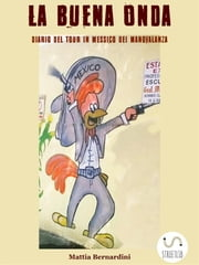 La buena onda - Diario del tour in Messico dei Manovalanza ebook by Mattia Bernardini
