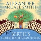 Bertie's Guide to Life and Mothers audiobook by Alexander McCall Smith