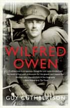 Wilfred Owen ebook by Guy Cuthbertson