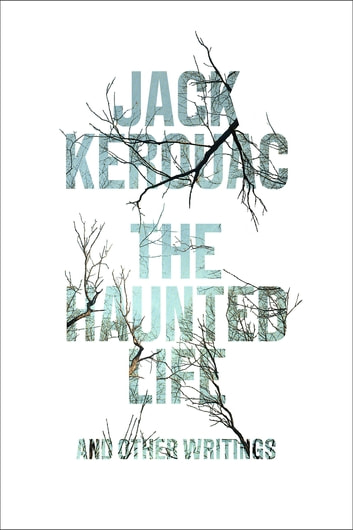 The Haunted Life - and Other Writings ebook by Jack Kerouac